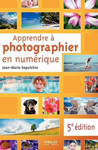 Apprendre à photographier en numérique: 5e édition