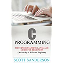 C PROGRAMMING: The C Programming Language Guide For Beginners (Written By A Software Engineer) (Programming Pearls) (Computer Programming Books Book 1) (English Edition)