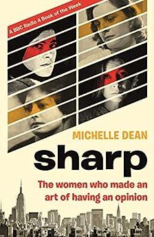 Sharp: The Women Who Made An Art Of Having An Opinion por Michelle Dean epub