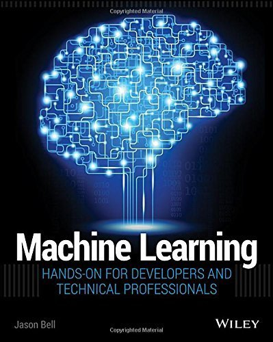 Machine Learning: Hands-On for Developers and Technical Professionals 1st edition by Bell, Jason (2014) Paperback