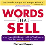 Words that Sell, Revised and Expanded Edition: The Thesaurus to Help You Promote Your Products, Services, and Ideas - Richard Bayan