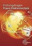 Prüfungsfragen Praxis Elektrotechnik - Peter Braukhoff, Bernd Feustel, Thomas Käppel, Ronald Neumann, Klaus Tkotz