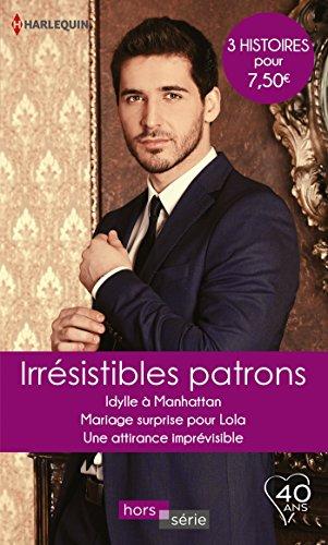 Irrésistibles patrons : Idylle à Manhattan - Mariage surprise pour Lola - Une attirance imprévisible (Hors Série)