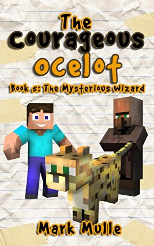 The Courageous Ocelot (Book 5): The Mysterious Wizard (An Unofficial Minecraft Book for Kids Ages 9 - 12 (Preteen) (Diary of a Courageous Ocelot) (English ()