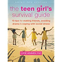 The Teen Girl's Survival Guide: Ten Tips for Making Friends, Avoiding Drama, and Coping with Social Stress (Instant Help Solutions)