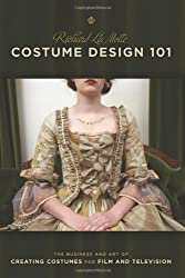 Costume Design 101: 2nd Edition: The Business and Art of Creating Costumes for Film and Television (Costume Design 101: The Business & Art of Creating)