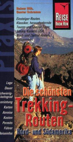 Reise Know-How Praxis: Die schönsten Trekking-Routen - Nord- und Südamerika: Alaska, Kanada, USA, Ecuador, Bolivien, Peru, Chile und Argentinien (Praxis-Reihe)