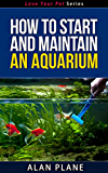 How To Start And Maintain An Aquarium - Love Your Pet Series