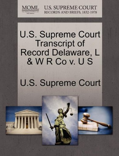 U.S. Supreme Court Transcript of Record Delaware, L & W R Co v. U S