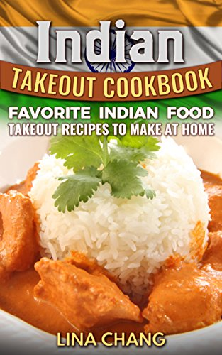 Indian takeout cookbook favorite indian food takeout recipes to indian takeout cookbook favorite indian food takeout recipes to make at home english edition forumfinder Image collections