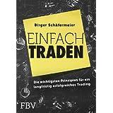 Einfach traden: Die wichtigsten Prinzipien für ein langfristig erfolgreiches Trading
