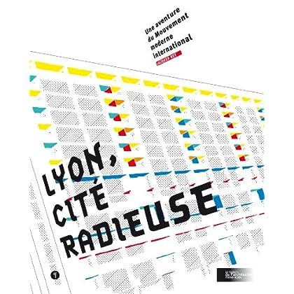 Lyon, cité radieuse : Une aventure du Mouvement moderne international