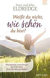 Weißt du nicht, wie schön du bist?: Was geschieht, wenn Frauen das Geheimnis ihres Herzens entdecken (German Edition)