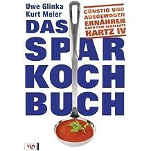 Das Sparkochbuch: Günstig und ausgewogen ernähren nach dem Regelsatz Hartz IV