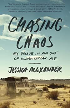 Chasing Chaos: My Decade In and Out of Humanitarian Aid by [Alexander, Jessica]