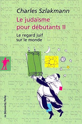 le-judaisme-pour-debutants-tome-2-le-regard-juif-sur-le-monde