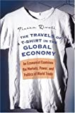 The Travels of a T-Shirt in the Global Economy: An Economist Examines the Markets, Power, and Politics of World Trade by