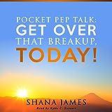 Pocket Pep Talk: Get Over That Breakup, Today!