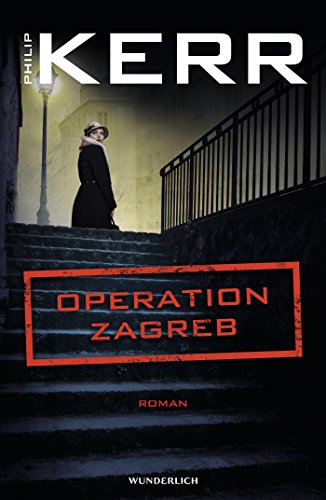 Kerr, Philip: Operation Zagreb (Bernie Gunther ermittelt, Band 10)