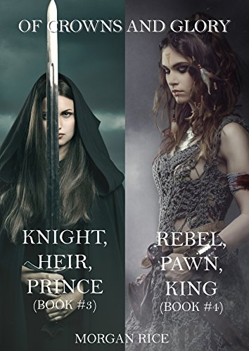 Of Crowns and Glory Bundle: Knight, Heir, Prince and Rebel, Pawn, King (Books 3 and 4)