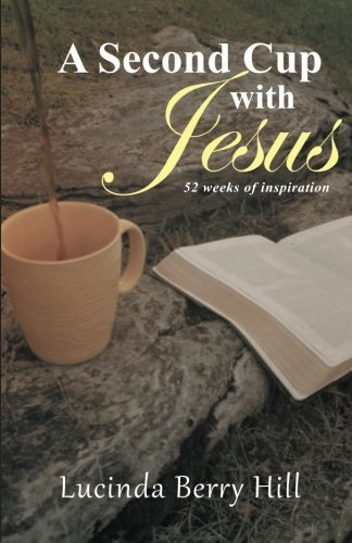 a-second-cup-with-jesus-52-weeks-of-inspiration-by-lucinda-berry-hill-2014-11-20