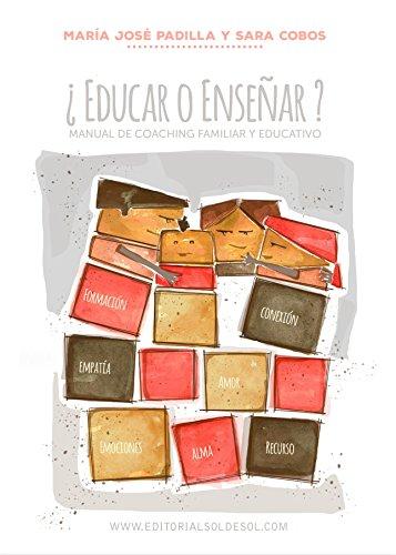 Maria Jose Padilla - ¿EDUCAR O ENSEÑAR?: Manuel de coaching familiar y educativo