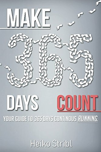 MAKE 365 DAYS COUNT: YOUR GUIDE TO 365 DAYS CONTINUOUS RUNNING (Best Run) por Heiko Stribl