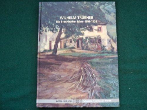 Wilhelm Trübner. Die Frankfurter Jahre 1896 - 1903. Ausstellung anläßlich des 150. Geburtstages. [Katalog zur Ausstellung in Frankfurt am Main, 2001].