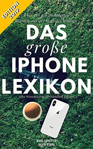 Das große iPhone Lexikon - Über 150 der wichtigsten Begriffe aus der Welt des iPhones - Edition 2019: Alles Wissenswerte verständlich erklärt