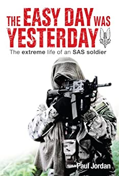 The Easy Day was Yesterday - The extreme life of an SAS soldier (English Edition) de [Jordan, Paul]