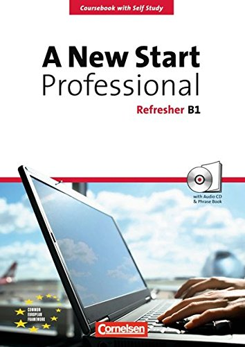 A New Start - Professional / B1: Refresher - Kursbuch mit CD und Phrasebook,