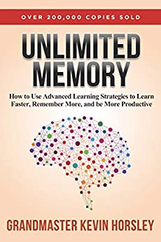 Unlimited Memory: How to Use Advanced Learning Strategies to Learn Faster, Remember More and be More Productive by [Horsley, Kevin]