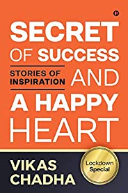 Secret of Success and a Happy Heart: Stories of Inspiration