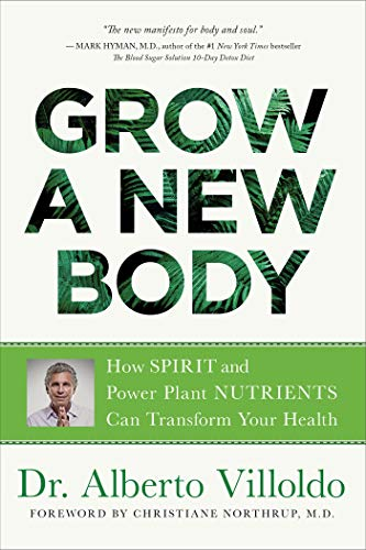 Grow a New Body: How Spirit and Power Plant Nutrients Can Transform Your Health (English Edition)