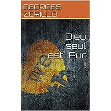 Dieu seul est...Pur ! (French Edition)