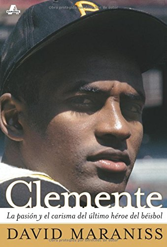 Clemente: La Pasión Y El Carisma Del Último Héroe Del Béisbol (The Passion And Grace Of Baseball's Last Hero) (Atria Espanol) por David Maraniss