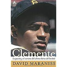 Clemente: La pasión y el carisma del último héroe del béisbol (The Passion and Grace of Baseball's Last Hero) (Atria Espanol)