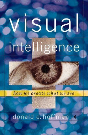 Visual Intelligence: How We Create What We See by Donald David Hoffman (1998-10-03)