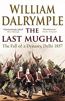 The Last Mughal: The Fall of Delhi, 1857 by [Dalrymple, William]