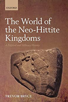 The World of The Neo-Hittite Kingdoms: A Political and Military History by [Bryce, Trevor]