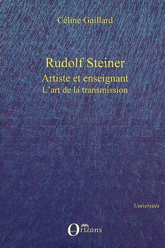 Rudolf Steiner Artiste et Enseignant l'Art de la Transmission