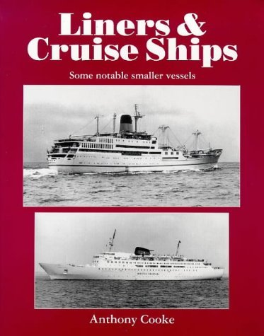 Liners and Cruise Ships: Some Notable Smaller Vessels v. 1 by Anthony Cooke (1996-07-06)