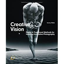 Creative Vision: Traditional and Digital Methods for Inspiring Innovative Photography