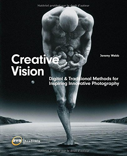 Creative Vision: Digital &Traditional Methods For Inspiring Innovative Photography