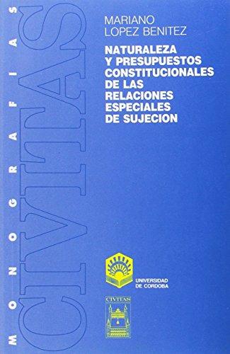 Naturaleza y presupuestos constitucionales de las relaciones especiale (Leer Y Pensar) por Maríano Lopez Benitez