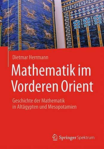 Mathematik im Vorderen Orient: Geschichte der Mathematik in Altägypten und Mesopotamien