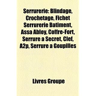 Serrurerie: Blindage, Crochetage, Fichet Serrurerie Batiment, Assa Abloy, Coffre-Fort, Serrure Secret, Clef, A2p, Serrure Goupille