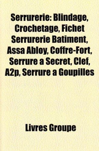 Serrurerie: Blindage, Crochetage, Fichet Serrureri...