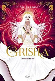Grisha, tome 3 : L'oiseau de feu par Leigh Bardugo