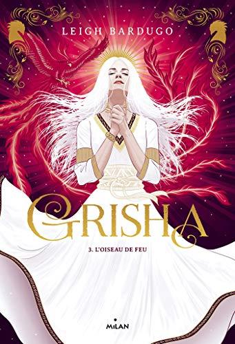 Grisha, Tome 03: L'oiseau de feu